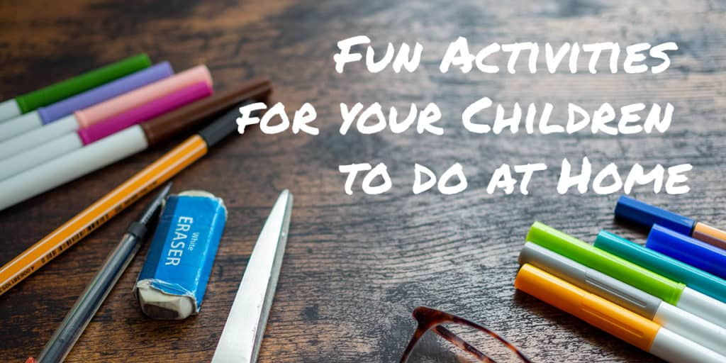 Fun Activities For Your Children To Do At Home
